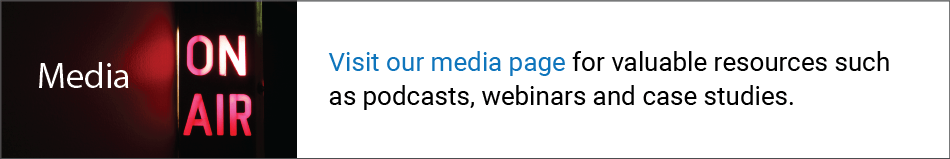 Visit our media page for valuable resources such as podcasts, webinars and case studies.